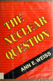 Cover of: The nuclear question | Ann E. Weiss